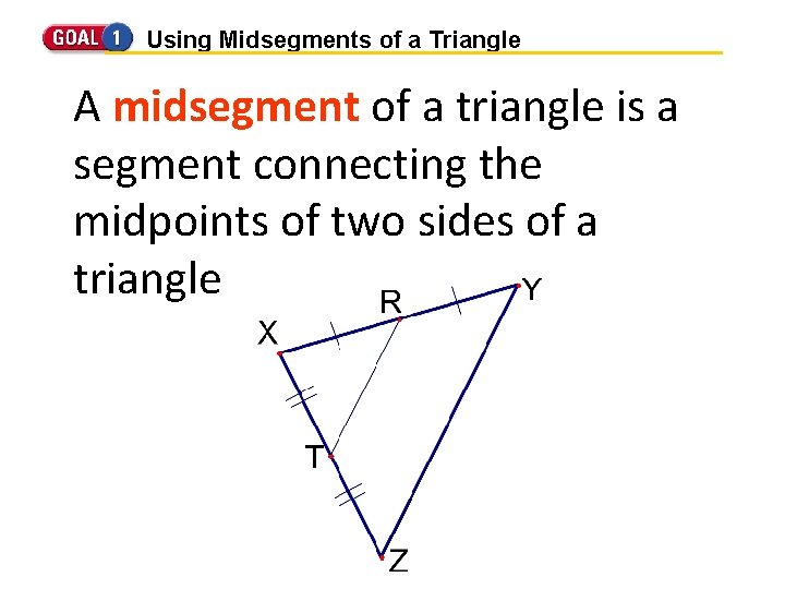 Using Midsegments of a Triangle A midsegment of a triangle is a segment connecting