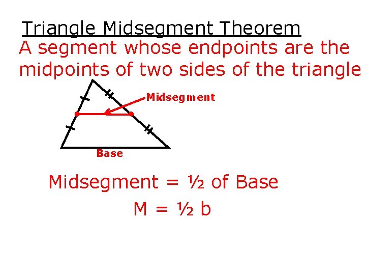 Triangle Midsegment Theorem A segment whose endpoints are the midpoints of two sides of