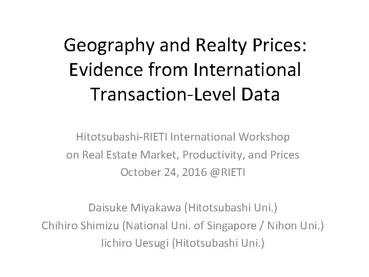 Geography and Realty Prices: Evidence from International Transaction-Level Data Hitotsubashi-RIETI International Workshop on Real