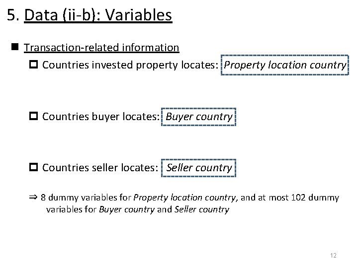 5. Data (ii-b): Variables n Transaction-related information p Countries invested property locates: Property location