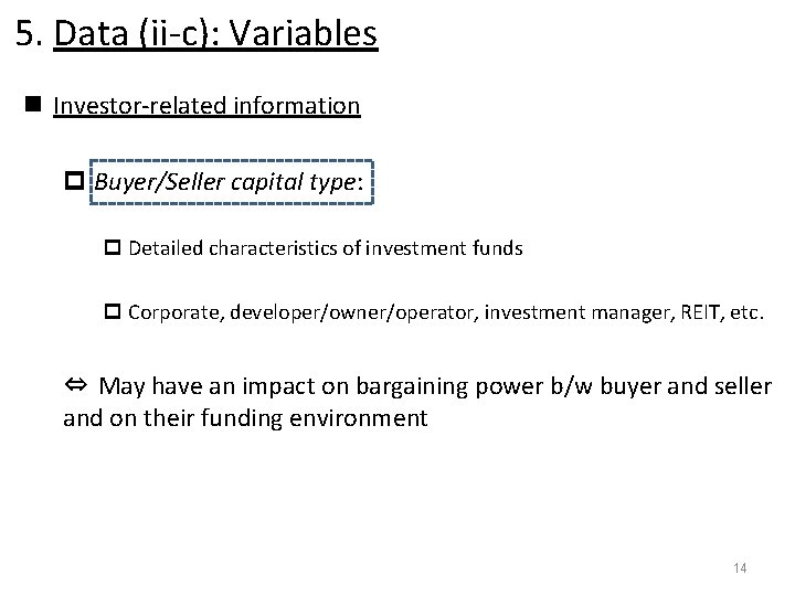 5. Data (ii-c): Variables n Investor-related information p Buyer/Seller capital type: p Detailed characteristics
