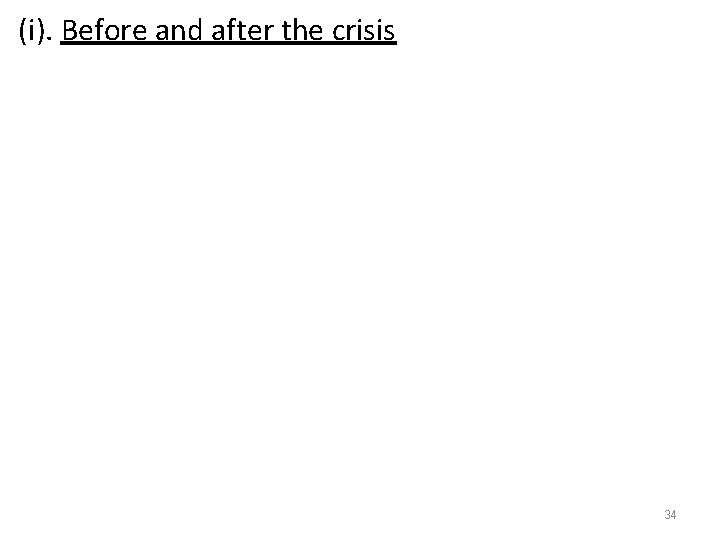(i). Before and after the crisis 34