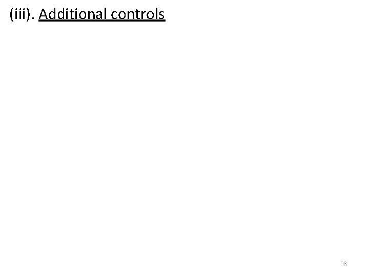 (iii). Additional controls 36