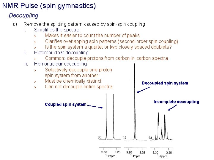 NMR Pulse (spin gymnastics) Decoupling a) Remove the splitting pattern caused by spin-spin coupling