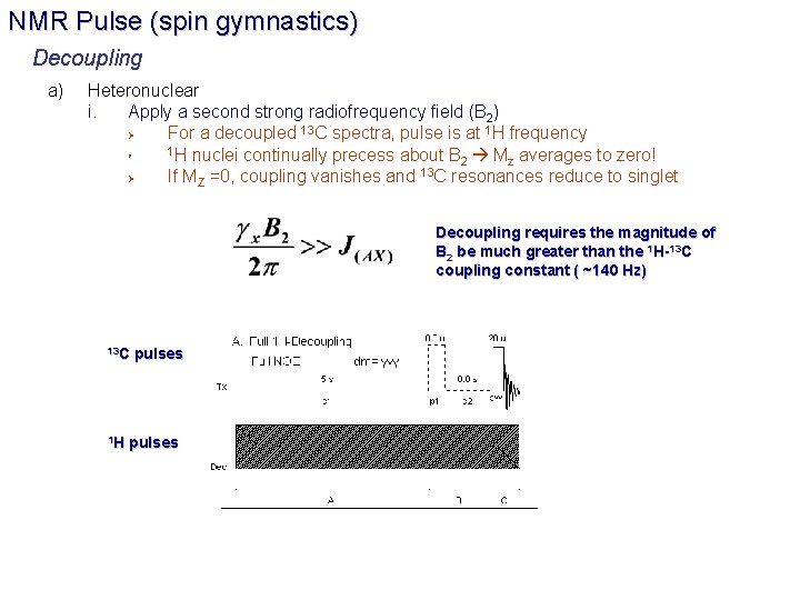 NMR Pulse (spin gymnastics) Decoupling a) Heteronuclear i. Apply a second strong radiofrequency field