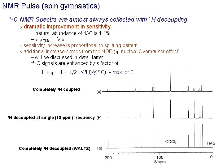NMR Pulse (spin gymnastics) 13 C NMR Spectra are almost always collected with 1