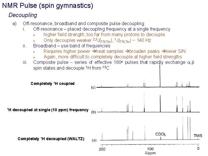 NMR Pulse (spin gymnastics) Decoupling a) Off-resonance, broadband composite pulse decoupling i. Off-resonance –
