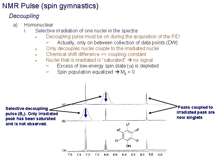 NMR Pulse (spin gymnastics) Decoupling a) Homonuclear i. Selective irradiation of one nuclei in