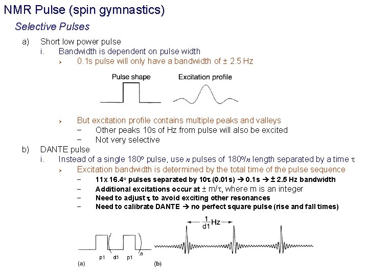 NMR Pulse (spin gymnastics) Selective Pulses a) Short low power pulse i. Bandwidth is