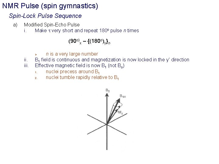 NMR Pulse (spin gymnastics) Spin-Lock Pulse Sequence a) Modified Spin-Echo Pulse i. Make t
