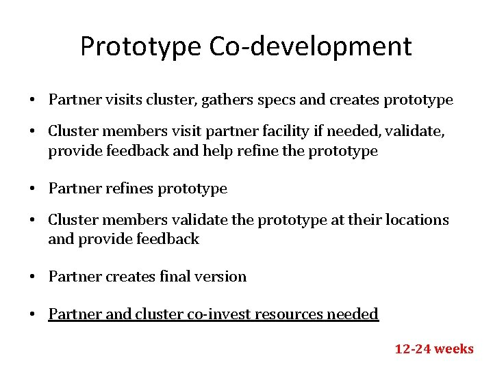 Prototype Co-development • Partner visits cluster, gathers specs and creates prototype • Cluster members