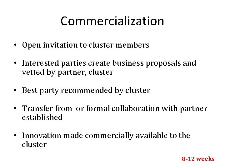 Commercialization • Open invitation to cluster members • Interested parties create business proposals and