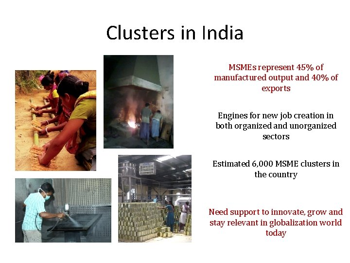 Clusters in India MSMEs represent 45% of manufactured output and 40% of exports Engines