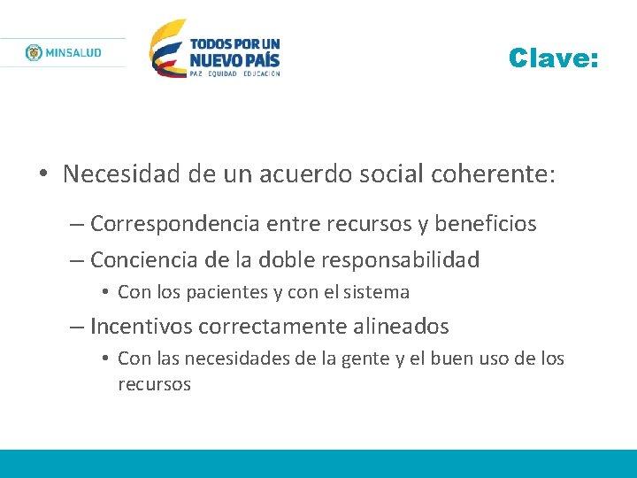 Clave: • Necesidad de un acuerdo social coherente: – Correspondencia entre recursos y beneficios