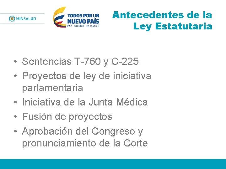 Antecedentes de la Ley Estatutaria • Sentencias T-760 y C-225 • Proyectos de ley