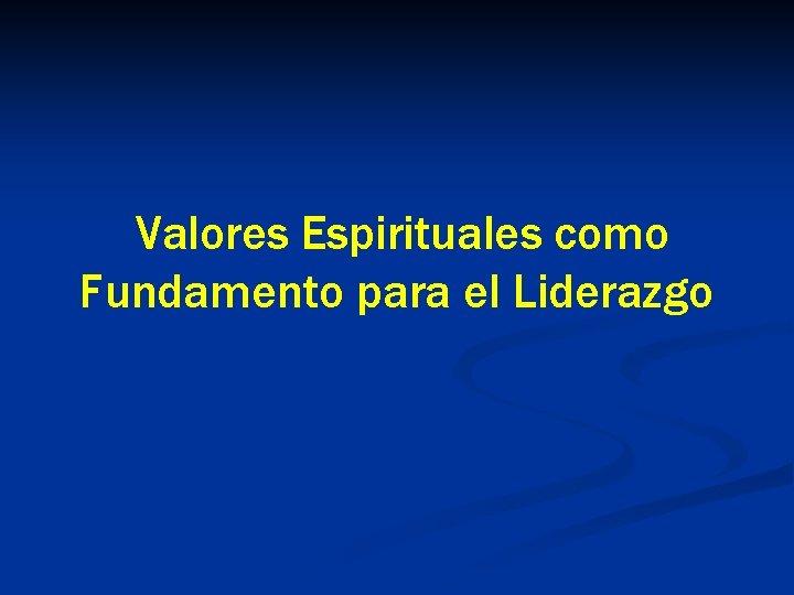 Valores Espirituales como Fundamento para el Liderazgo