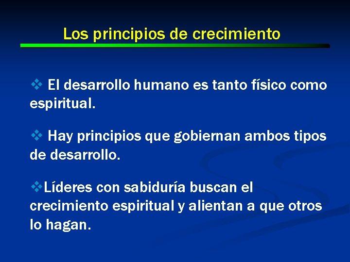 Los principios de crecimiento v El desarrollo humano es tanto físico como espiritual. v