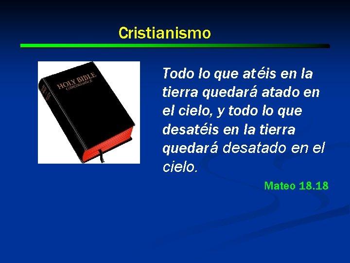 Cristianismo Todo lo que atéis en la tierra quedará atado en el cielo, y
