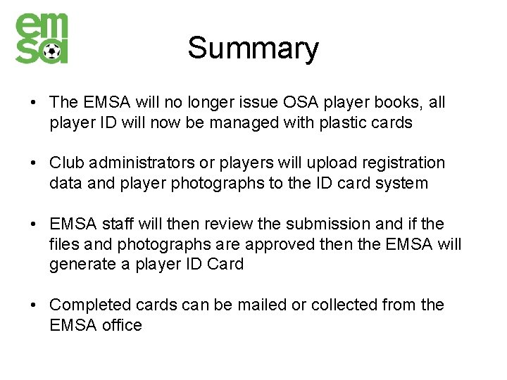 Summary • The EMSA will no longer issue OSA player books, all player ID