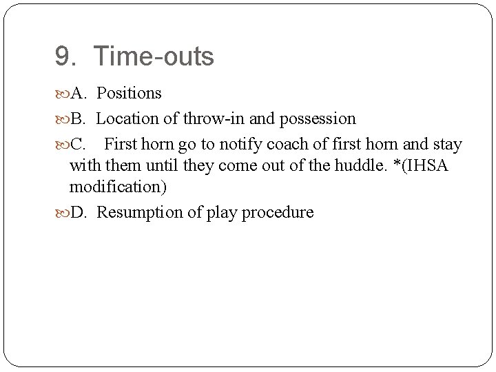 9. Time-outs A. Positions B. Location of throw-in and possession C. First horn go