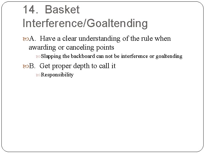 14. Basket Interference/Goaltending A. Have a clear understanding of the rule when awarding or