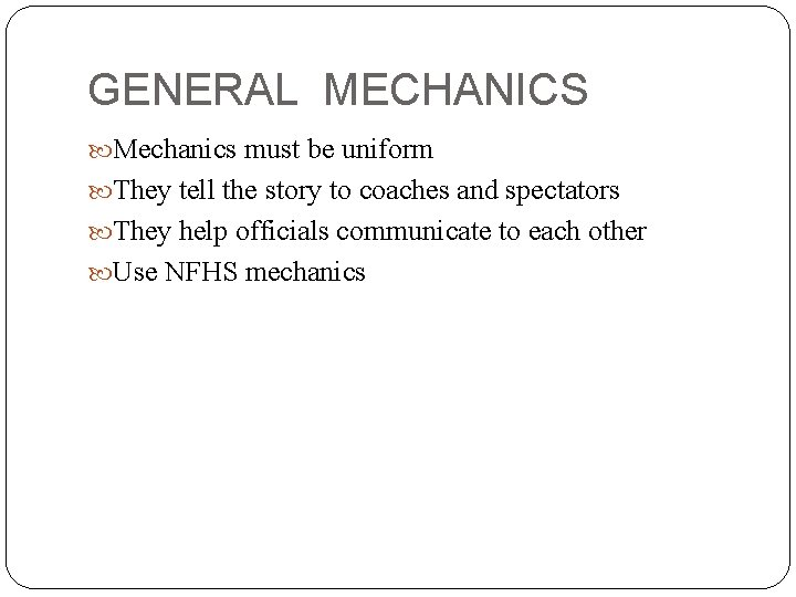 GENERAL MECHANICS Mechanics must be uniform They tell the story to coaches and spectators