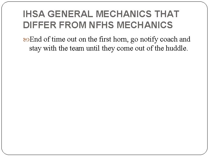 IHSA GENERAL MECHANICS THAT DIFFER FROM NFHS MECHANICS End of time out on the