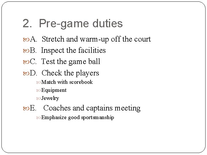 2. Pre-game duties A. Stretch and warm-up off the court B. Inspect the facilities