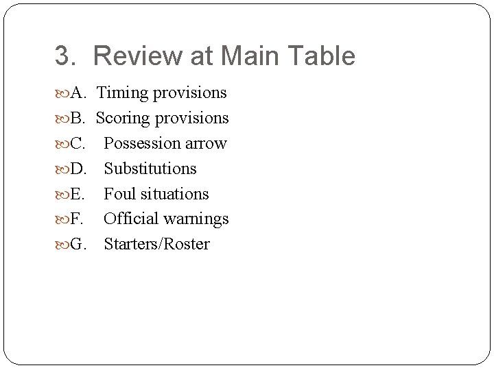 3. Review at Main Table A. Timing provisions B. Scoring provisions C. Possession arrow
