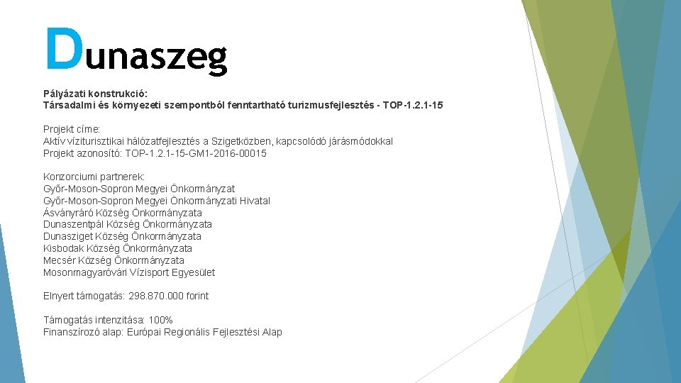 Dunaszeg Pályázati konstrukció: Társadalmi és környezeti szempontból fenntartható turizmusfejlesztés - TOP-1. 2. 1 -15