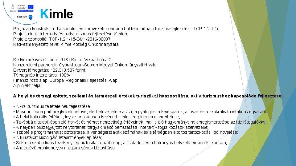 Kimle Pályázati konstrukció: Társadalmi és környezeti szempontból fenntartható turizmusfejlesztés - TOP-1. 2. 1