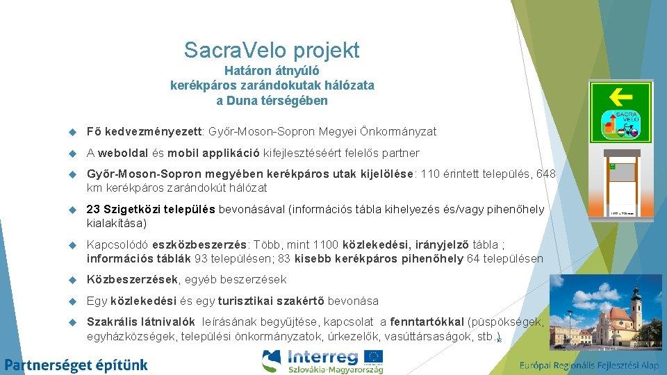 Sacra. Velo projekt Határon átnyúló kerékpáros zarándokutak hálózata a Duna térségében Fő kedvezményezett: Győr-Moson-Sopron