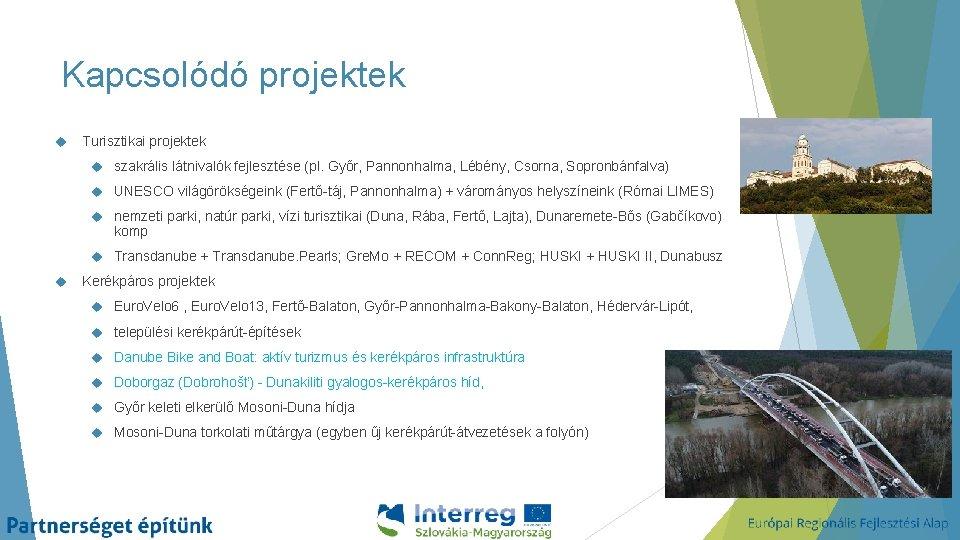 Kapcsolódó projektek Turisztikai projektek szakrális látnivalók fejlesztése (pl. Győr, Pannonhalma, Lébény, Csorna, Sopronbánfalva) UNESCO