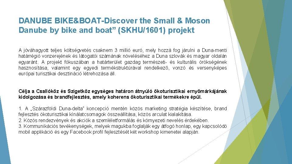 "DANUBE BIKE&BOAT-Discover the Small & Moson Danube by bike and boat"" (SKHU/1601) projekt A"