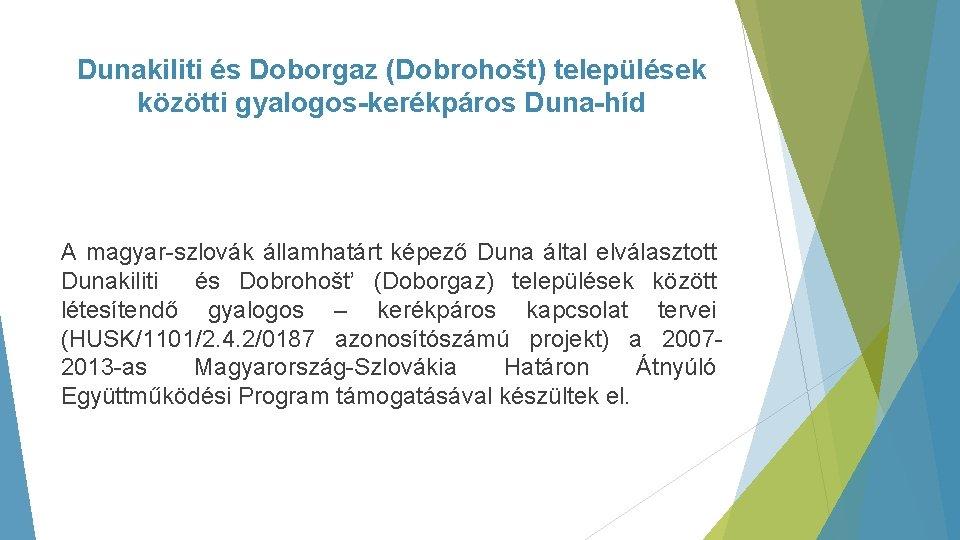 Dunakiliti és Doborgaz (Dobrohošt) települések közötti gyalogos-kerékpáros Duna-híd A magyar-szlovák államhatárt képező Duna által