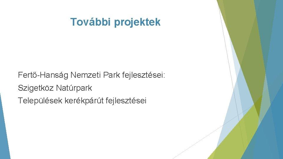 További projektek Fertő-Hanság Nemzeti Park fejlesztései: Szigetköz Natúrpark Települések kerékpárút fejlesztései