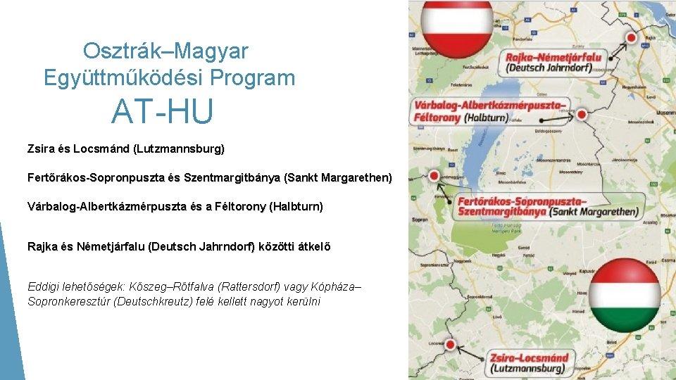 Osztrák–Magyar Együttműködési Program AT-HU Zsira és Locsmánd (Lutzmannsburg) Fertőrákos-Sopronpuszta és Szentmargitbánya (Sankt Margarethen) Várbalog-Albertkázmérpuszta
