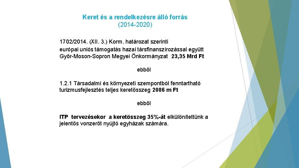 Keret és a rendelkezésre álló forrás (2014 -2020) 1702/2014. (XII. 3. ) Korm. határozat
