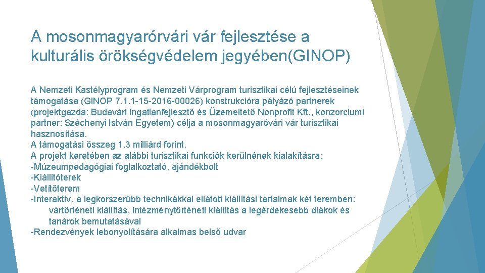 A mosonmagyarórvári vár fejlesztése a kulturális örökségvédelem jegyében(GINOP) A Nemzeti Kastélyprogram és Nemzeti Várprogram