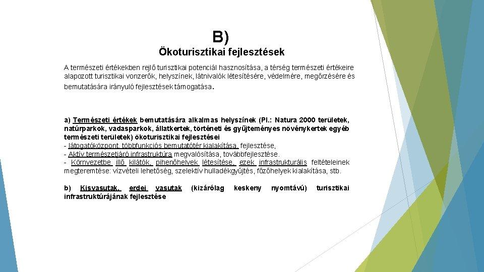 B) Ökoturisztikai fejlesztések A természeti értékekben rejlő turisztikai potenciál hasznosítása, a térség természeti értékeire