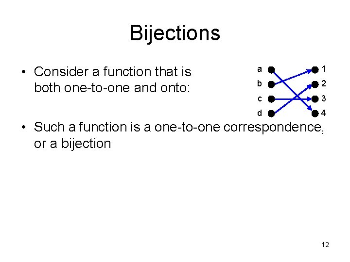 Bijections • Consider a function that is both one-to-one and onto: a 1 b