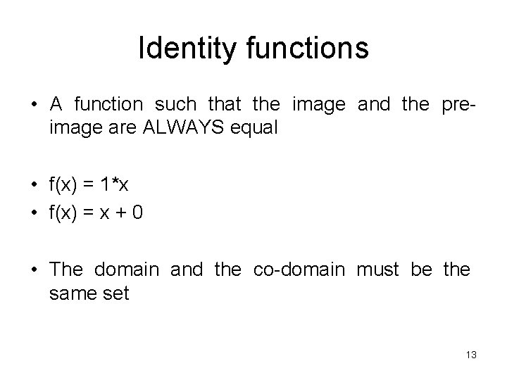 Identity functions • A function such that the image and the preimage are ALWAYS
