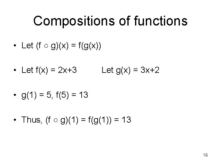 Compositions of functions • Let (f ○ g)(x) = f(g(x)) • Let f(x) =
