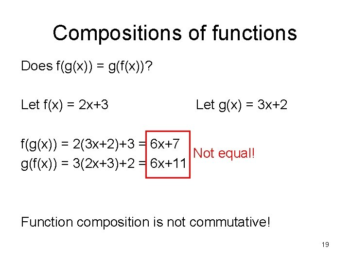 Compositions of functions Does f(g(x)) = g(f(x))? Let f(x) = 2 x+3 Let g(x)