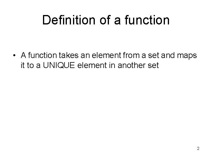 Definition of a function • A function takes an element from a set and
