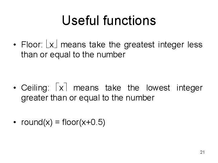 Useful functions • Floor: x means take the greatest integer less than or equal