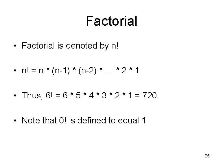 Factorial • Factorial is denoted by n! • n! = n * (n-1) *