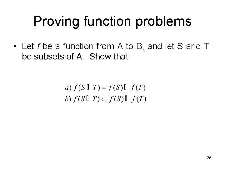 Proving function problems • Let f be a function from A to B, and