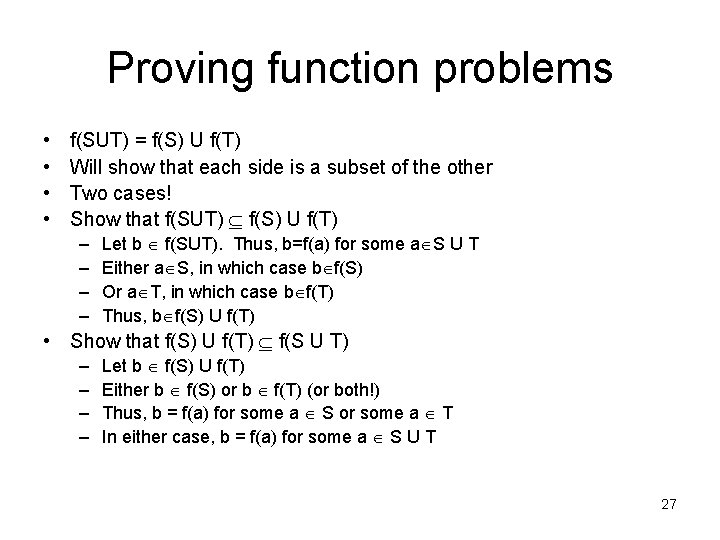 Proving function problems • • f(SUT) = f(S) U f(T) Will show that each