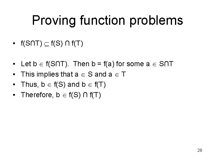 Proving function problems • f(S∩T) f(S) ∩ f(T) • • Let b f(S∩T). Then